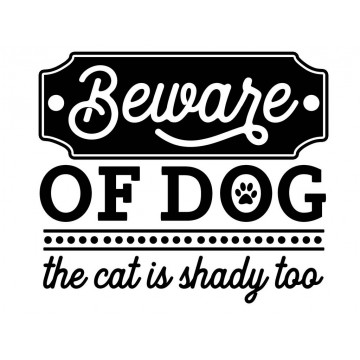Beware Of Dog_The Cat Is Shady Too-tarra