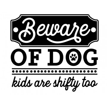 Beware Of Dog_Kids Are Shifty Too-tarra