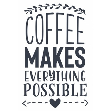 Coffee Makes Everything Possible -tarra