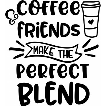 Coffee And Friends Makes The Perfect Blend -tarra