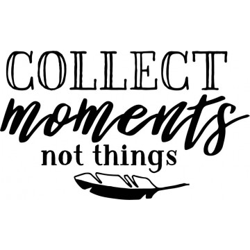 Collect Moments, Not Things-tarra