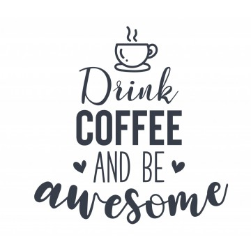 Drink Coffee And Be Awesome -tarra