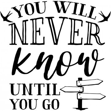 You Will Never Know Until You Go-tarra