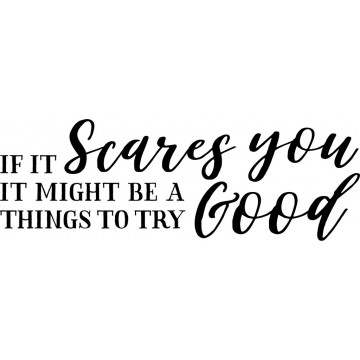 If It Scares You, It Might Be A Good Things To Try-tarra