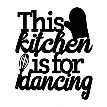 This Kitchen Is For Dancing -tarra