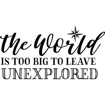 The World Is Too Big To Leave Unexplored-tarra