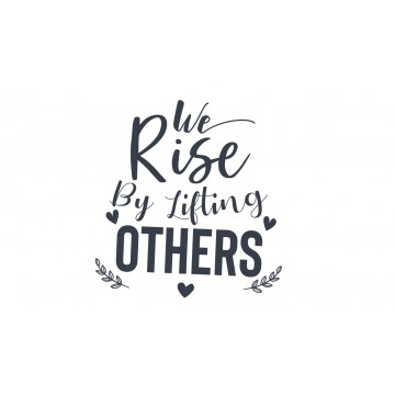 We Rise By Lifting OTHERS -tarra