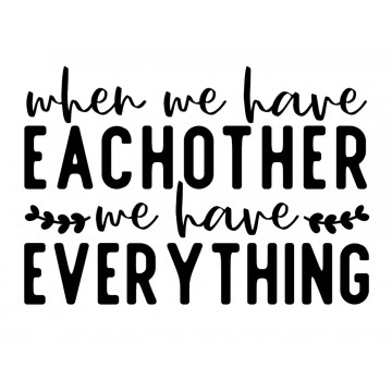 When We Have EACHOTHER_We Have EVERYTHING -tarra