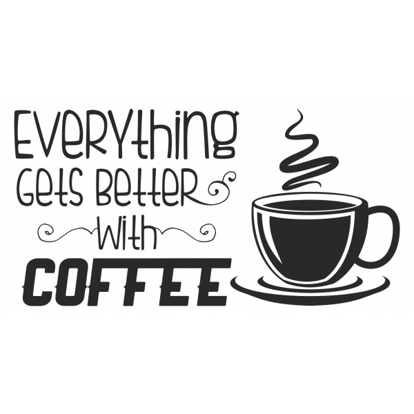 Everything Gets Better With Coffee2 -tarra