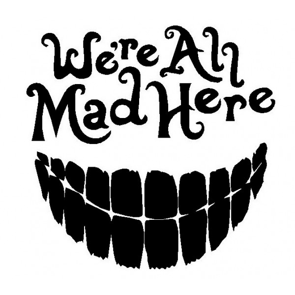 We're all mad here-tarra