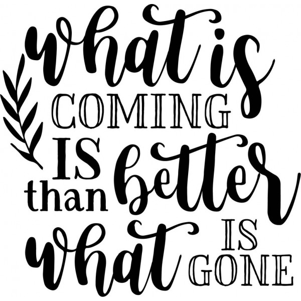 What Is Coming Is Better Than What Is Gone-tarra